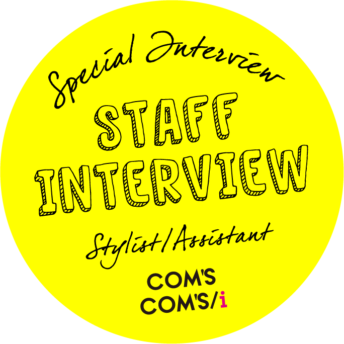 Special Interview STAFF INTERVIEW Stylist/Assistant